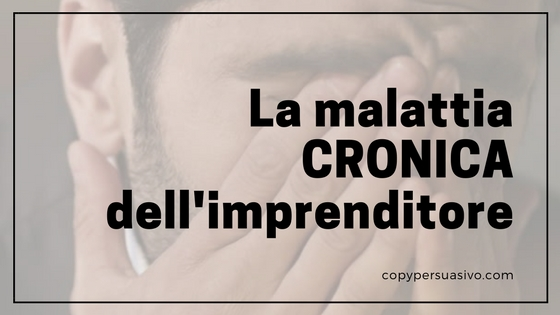 La malattia CRONICA dell'imprenditore italiano