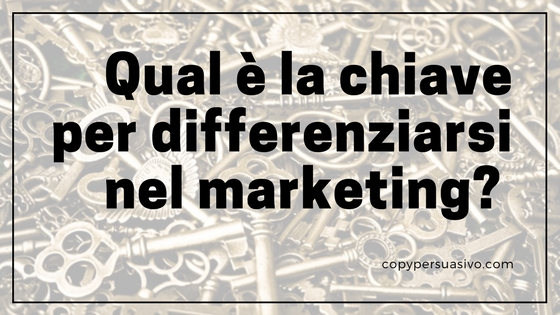 Qual è la chiave per differenziarsi nel marketing?