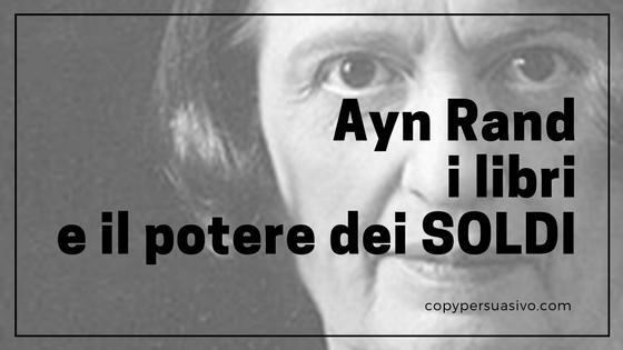 Ayn Rand, i libri e il potere dei SOLDI