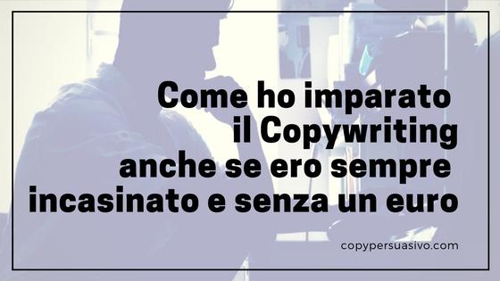 Come ho imparato il copywriting anche se ero sempre incasinato e non avevo un euro da parte
