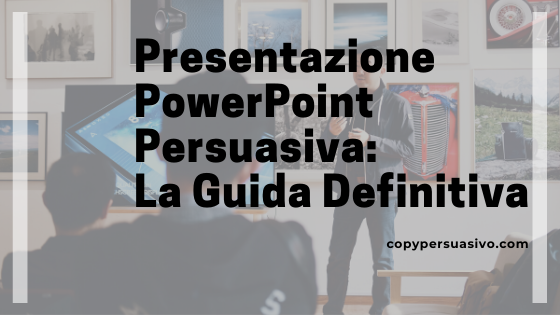 Presentazione Powerpoint Persuasiva La Guida Definitiva