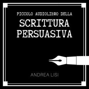 piccolo libro della scrittura persuasiva di andrea lisi copywriter, versione audiolibro